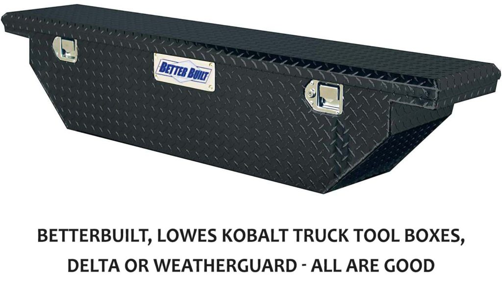 Betterbuilt, Lowes Kobalt truck tool boxes, Delta or Weatherguard - All are good