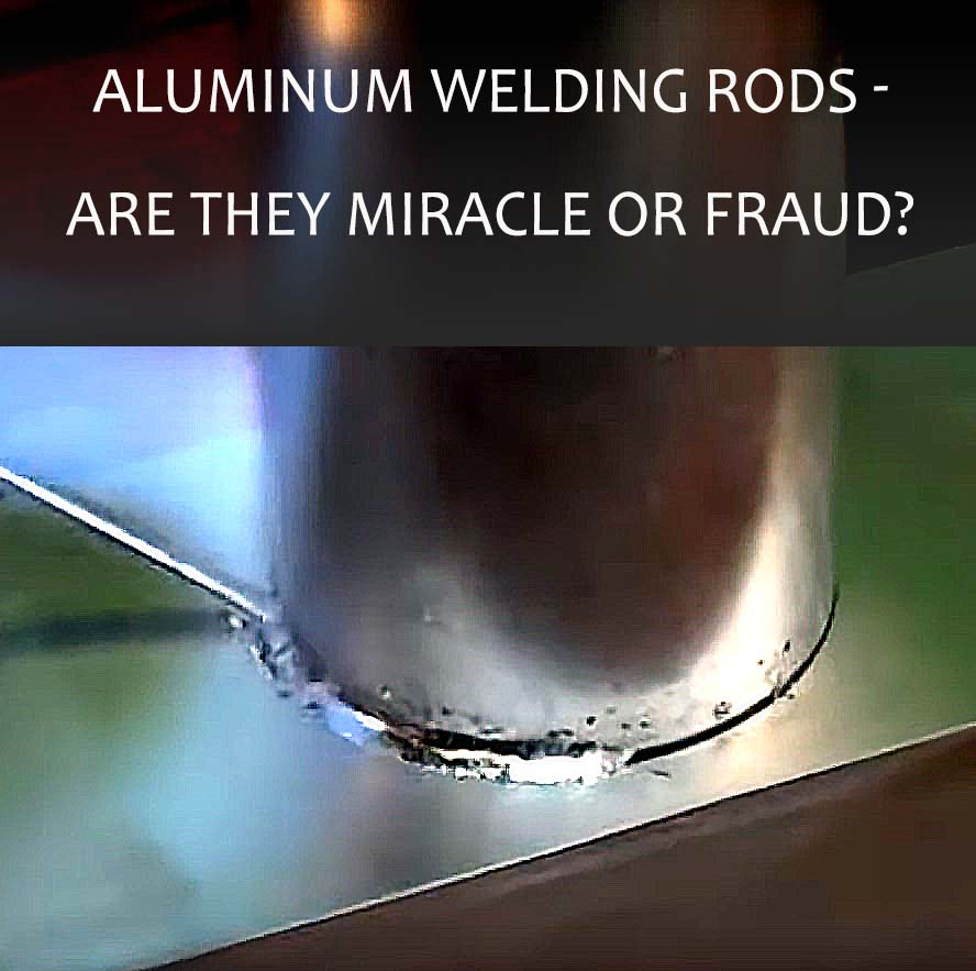 aluminum welding rods - are they miracle or fraud?